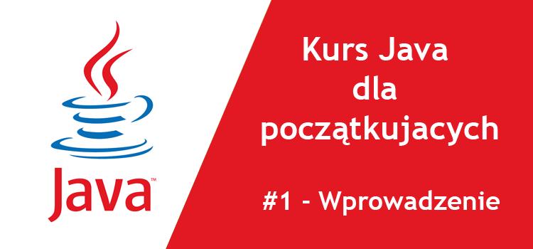Kurs Java dla początkujących - #1 Wprowadzenie