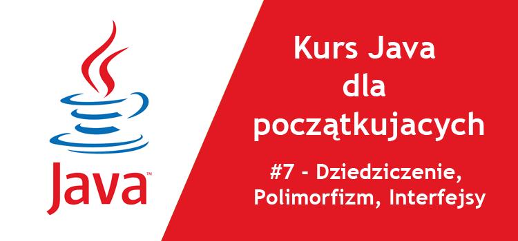 Kurs Java dla początkujących - #7 Dziedziczenie, Polimorfizm, Interfejsy