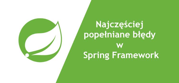 Najczęściej popełniane błędy w Spring Framework