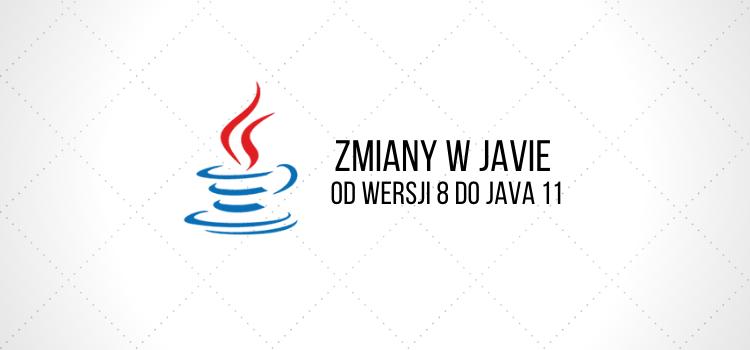 Zmiany w Javie od wersji 8 do Java 11
