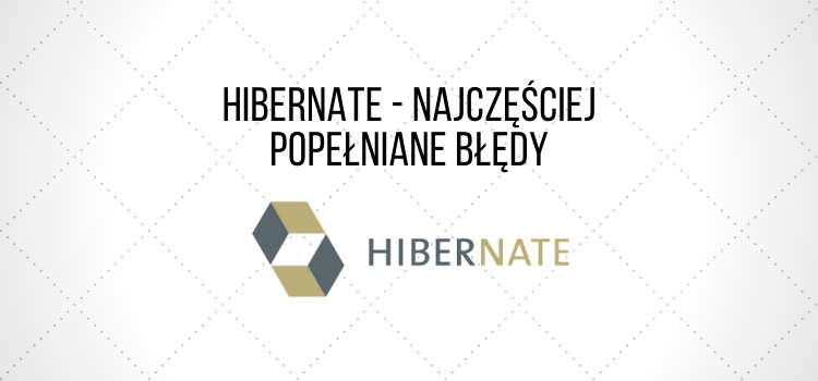 Hibernate - najczęstsze błędy