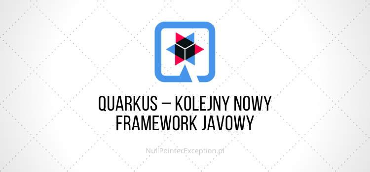 Quarkus kolejny nowy framework javowy