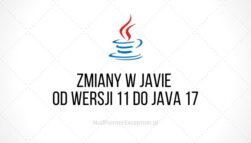Zmiany w Javie od wersji 11 do Java 17